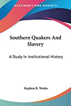 Southern Quakers and Slavery: a Study in…