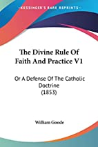 The Divine Rule Of Faith And Practice V1: Or…