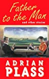 Plass, Adrian: Father to the Man and Other Stories