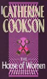 Cookson, Catherine: The House of Women