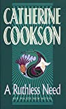 Cookson, Catherine: Ruthless Need