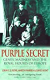 Hunt, David: Purple Secret: Genes, 'madness' and the Royal Houses of Europe