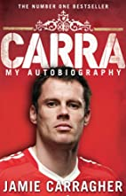 Carra: My Autobiography by Jamie Carragher