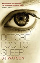 Before I Go To Sleep by S J Watson