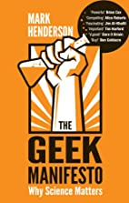 The Geek Manifesto: Why Science Matters by…