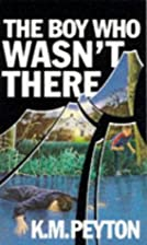 The Boy Who Wasn't There by K. M. Peyton