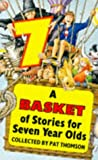 Thomson, Pat: A Basket Full of Stories for Seven Year Olds