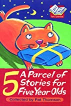 A Parcel of Stories for Five Year Olds by…