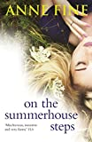 Fine, Anne: On the Summer-House Steps