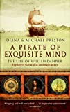 Preston, Diana: A Pirate of Exquisite Mind: The Life of William Dampier