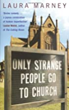 Only Strange People Go to Church by Laura…