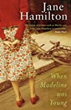 Hamilton, Jane: When Madeline Was Young : A Novel