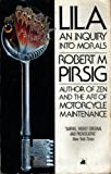 Pirsig, Robert M.: Lila : An Inquiry into Morals
