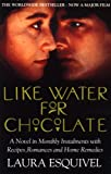 Esquivel, Laura: Like Water for Chocolate : A Novel in Monthly Installments, with Recipes, Romances and Home Remedies
