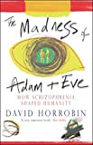 Horrobin, David: The Madness of Adam and Eve : How Schizophrenia Shaped Humanity