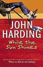 While the Sun Shines by John Harding