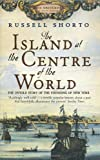 Shorto, Russell: The Island at the Centre of the World: The Untold Story of Dutch Manhattan and the Founding of New York