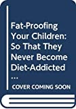 Lansky, Vicki: Fat-Proofing Your Children: So That They Never Become Diet-Addicted Adults