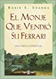 Sharma, Robin S.: El Monje Que Vendio Su Ferrari (The Monk Who Sold His Ferrari): Una Fabula Espiritual (A Fable about Fulfilling Your Dreams and Reaching Your Destiny)
