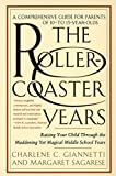Giannetti, Charlene C.: The Roller-Coaster Years: Raising Your Child Through the Maddening Yet Magical Middle School Years