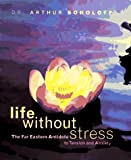 Sokoloff, Arthur: Life Without Stress: The Far Eastern Antidote to Tension and Anxiety