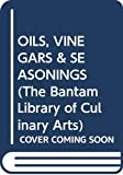 Norman, Jill: OILS, VINEGARS & SEASONINGS (The Bantam Library of Culinary Arts)