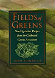 Somerville, Annie: Fields of Greens: New Vegetarian Recipes from the Celebrated Greens Restaurant