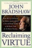 Bradshaw, John: Reclaiming Virtue: How We Can Develop the Moral Intelligence to Do the Right Thing at the Right Time for the Right Reason