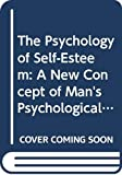 Branden, Nathaniel: The Psychology of Self-Esteem: A New Concept of Man's Psychological Nature