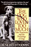 Dodman, Nicholas H.: Dog Who Loved Too Much: Tales, Treatments, and the Psychology of Dogs