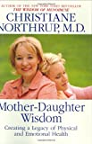 Northrup, Christiane: Mother-Daughter Wisdom: Creating a Legacy of Physical and Emotional Health