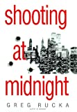 Rucka, Greg: Shooting at Midnight A.Kodiak and B.Logan Novel