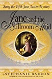 Barron, Stephanie: Jane and the Stillroom Maid: Being the Fifth Jane Austen Mystery