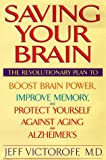 Victoroff, Jeff: Saving Your Brain: The Revolutionary Plan to Boost Brain Power, Improve Memory, and Protect Yourself Against Aging and Alzheimer's