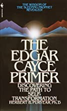 The Edgar Cayce Primer: Discovering the Path…