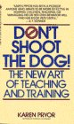 Pryor, Karen: Don&#39;t Shoot the Dog : The New Art of Teaching and Training