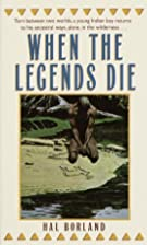 When the Legends Die by Hal Borland