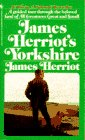 Herriot, James: James Herriot's Yorkshire : A Guided Tour with the Beloved Veterinarian Through the Land of All Creatures Great and Small and Every Living Thing, Gloriously Photographed and Memorably Described