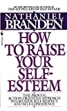 Branden, Nathaniel: How to Raise Your Self-Esteem