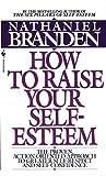 Nathaniel Branden: How To Raise Your Self-Esteem
