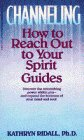 Ridall, Kathryn: Channeling : How to Reach Out to Your Spirit Guides