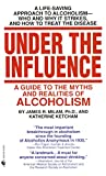 Milam, James Robert: Under the Influence: A Guide to the Myths and Realities of Alcoholism