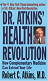 Atkins, Robert C.: Dr. Atkins' Health Revolution: How Complementary Medicine can Extend Your Life