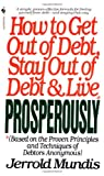Jerrold Mundis: How to Get Out of Debt, Stay Out of Debt, and Live Prosperously: Based on the Proven Principles and Techniques of Debtors Anonymous