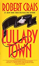 Lullaby Town : An Elvis Cole Novel by Robert…