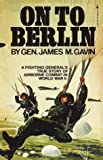 Gavin, James M.: On to Berlin : Battles of an Airborn Commander 1943-1946
