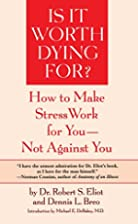 Is It Worth Dying For?: How To Make Stress…