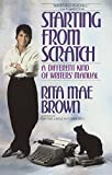 Brown, Rita Mae: Starting from Scratch: A Different Kind of Writers&#39; Manual