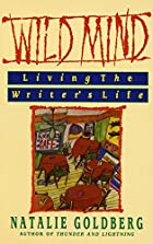 Wild Mind: Living the Writer's Life by…