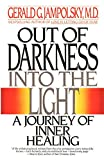 Jampolsky, Gerald G.: Out of Darkness into the Light: A Journey of Inner Healing